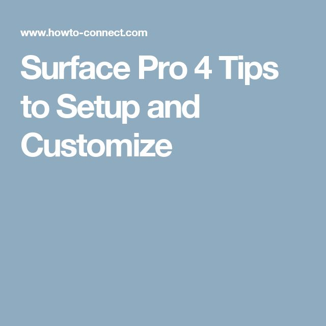 Surface Pro 4 Tips to Setup and Customize