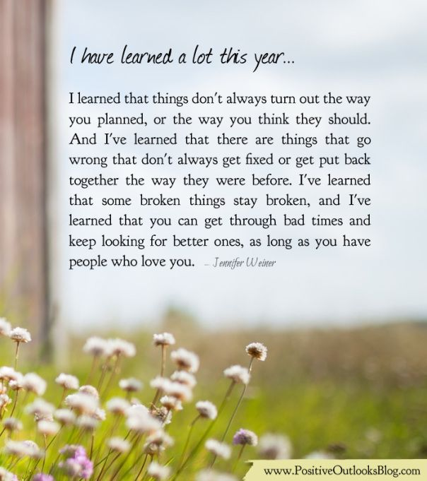 I have learned a lot this year... I learned that things don't always turn out the way you planned, or the way you think they should. And I've learned that there are things that go wrong that don't ...
