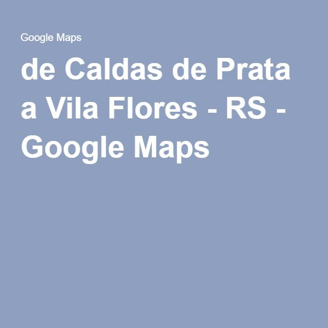 de Caldas de Prata a Vila Flores - RS - Google Maps