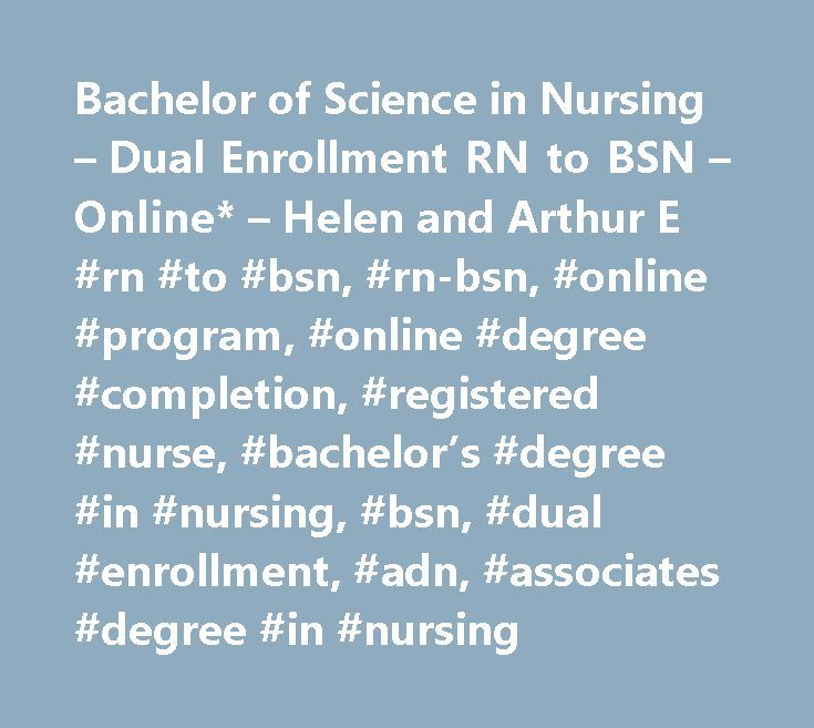Bachelor of Science in Nursing – Dual Enrollment RN to BSN – Online* – Helen and Arthur E #rn #to #bsn, #rn-bsn, #online #program, #online #degree #completion, #registered #nurse, #bachelor's #degree #in #nursing, #bsn, #dual #enrollment, #adn, #associates #degree #in #nursing http://alaska.nef2.com/bachelor-of-science-in-nursing-dual-enrollment-rn-to-bsn-online-helen-and-arthur-e-rn-to-bsn-rn-bsn-online-program-online-degree-completion-registered-nurse-bachelors-degree/  # Helen and Arthur…