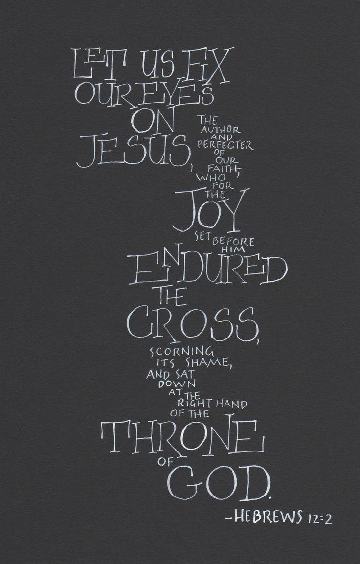 Let us fix our eyes on Jesus  Hebrews 12:2