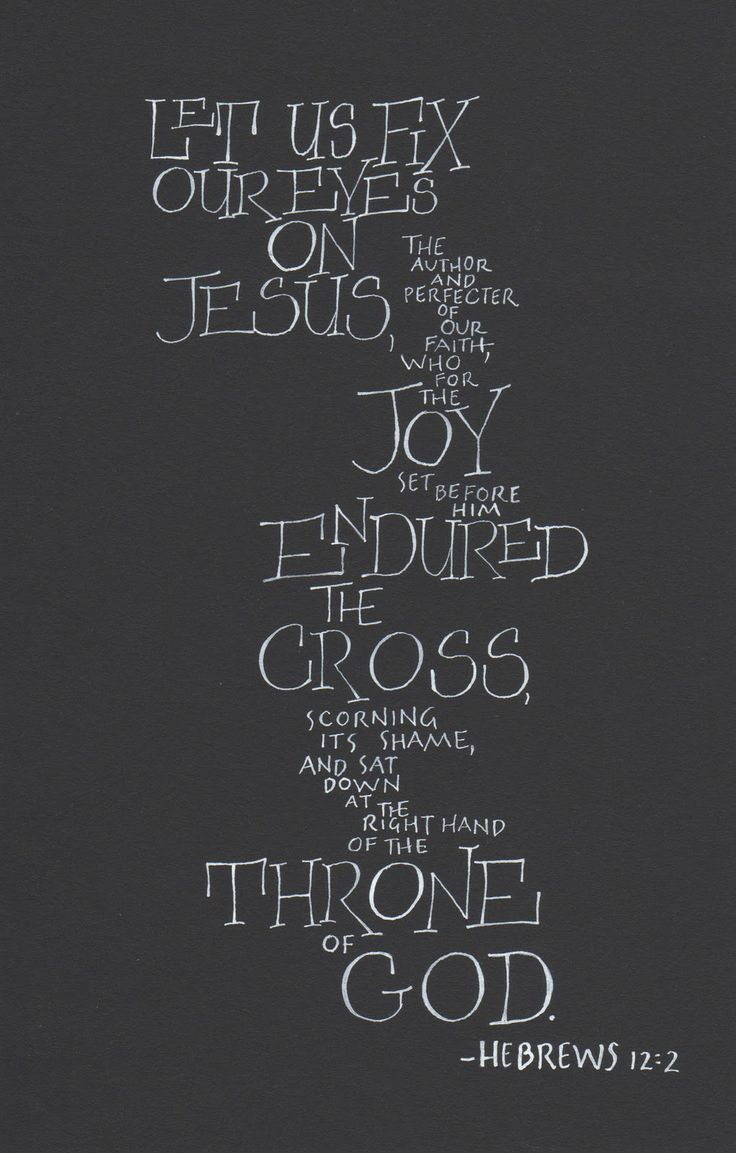 """Hebrews 12:2 - """"Let us fix our eyes on Jesus, the AUTHOR AND PERFECTER of our faith, who for the joy set before Him, endured the cross ....."""""""