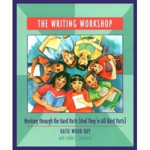 The Writing Workshop: Working Through the Hard Parts (And They're All Hard Parts) by Katie Wood Ray & Lester L. Laminack
