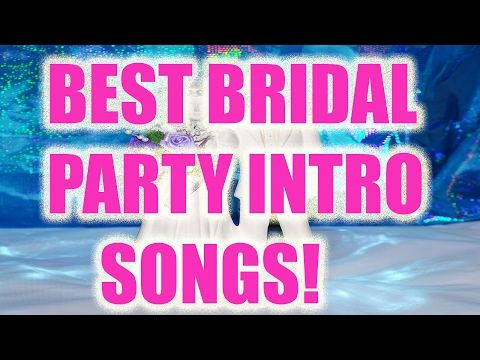 Bride Entrance Songs & Fun Bridal Party Introduction Songs ❤ - YouTube