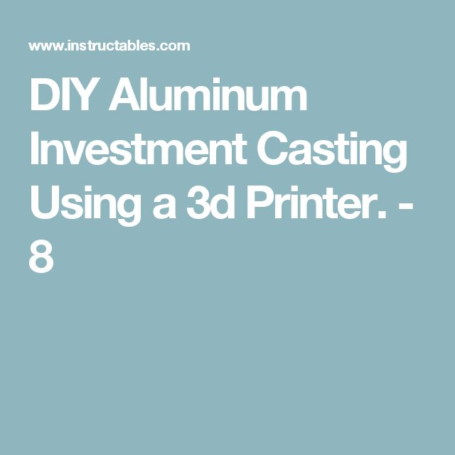 DIY Aluminum Investment Casting Using a 3d Printer. - 8