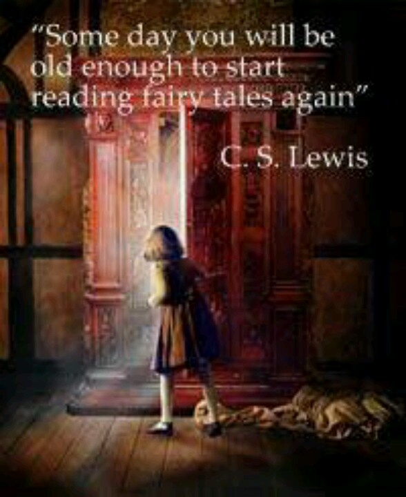 CS Lewis - Keep the Child alive in your heart!  Don't forget to read fairy tales and believe in dreams coming true and happy endings!