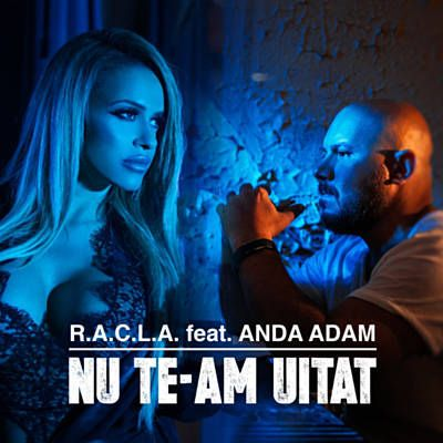 Nu Te-Am Uitat - R.A.C.L.A. Feat. Anda Adam