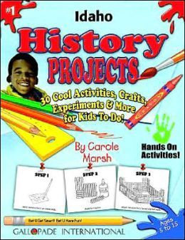 Idaho History Projects: 30 Cool, Activities, Crafts, Experiments and More for Kids to Do to Learn about Your State!
