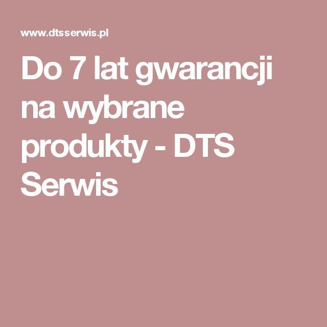 Do 7 lat gwarancji na wybrane produkty - DTS Serwis