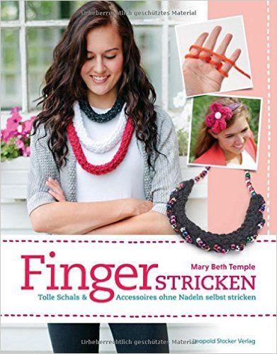 Fingerstricken: Tolle Schals & Accessoires ohne Nadeln selbst stricken: Amazon.de: Mary Beth Temple, Nina Schön: Bücher