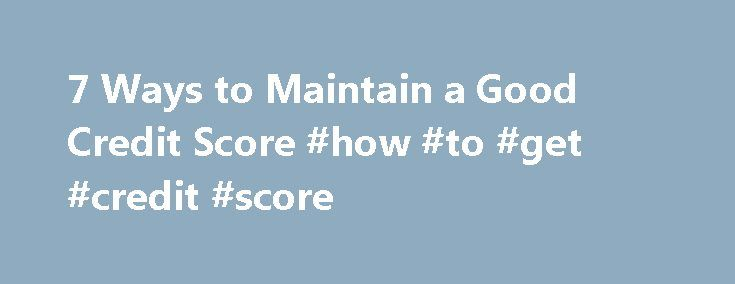 7 Ways to Maintain a Good Credit Score #how #to #get #credit #score http://credit.remmont.com/7-ways-to-maintain-a-good-credit-score-how-to-get-credit-score/  #good credit cards # 1. Know what goes into a good credit score. 2. Pay your bills on time. That Read More...The post 7 Ways to Maintain a Good Credit Score #how #to #get #credit #score appeared first on Credit.