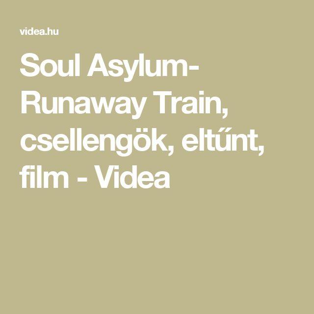Soul Asylum- Runaway Train, csellengök, eltűnt, film - Videa