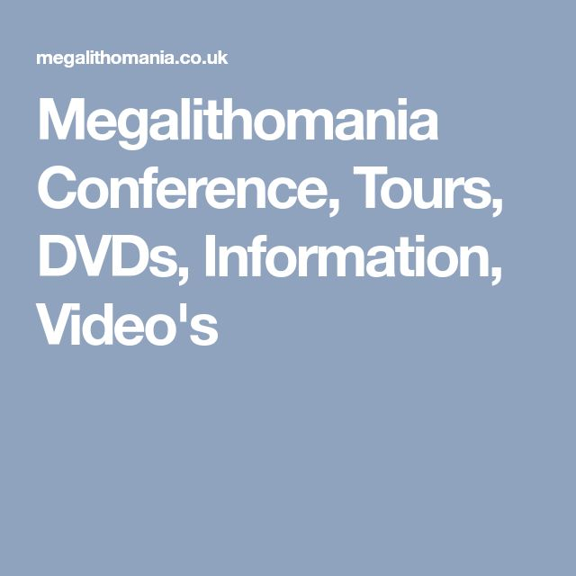 Megalithomania Conference, Tours, DVDs, Information, Video's