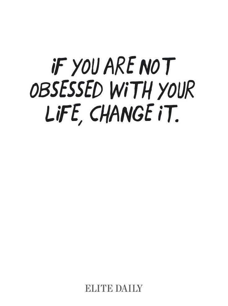 If you're not obsessed with your life, change it. #quote #inspiration #quoteoftheday