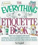 Everything Etiquette Book: Mind Your Manners, With Family And Friends, Announcements And Invitations, Business, Travel, The Internet, And Every Other