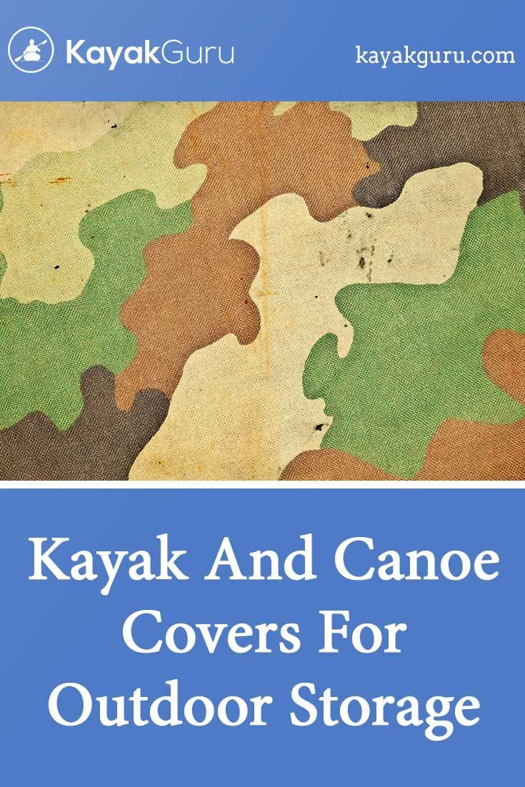 Guide To The Best Kayak Canoe Covers For Outdoor Storage Review Kayak Covers Kayaking Packing Tips For Travel