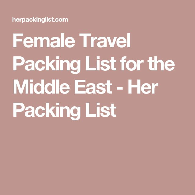 Female Travel Packing List for the Middle East - Her Packing List