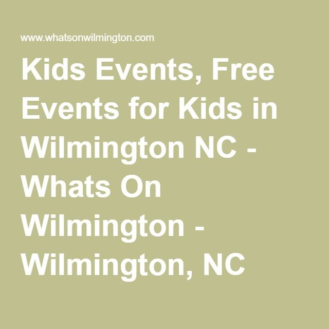 Kids Events, Free Events for Kids in Wilmington NC - Whats On Wilmington - Wilmington, NC Events - Whats On Wilmington