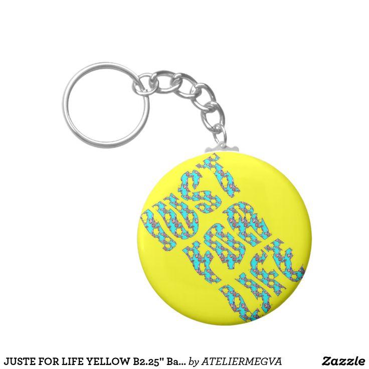 """JUSTE FOR LIFE YELLOW B2.25"""" Basic Button Keychain Atelier M.EGVA by Artiste M.EGVA. Création Originale de produits dérivés et vente de mes Créations d'Oeuvres d'Art Pictural, Photographique & Digital Art."""