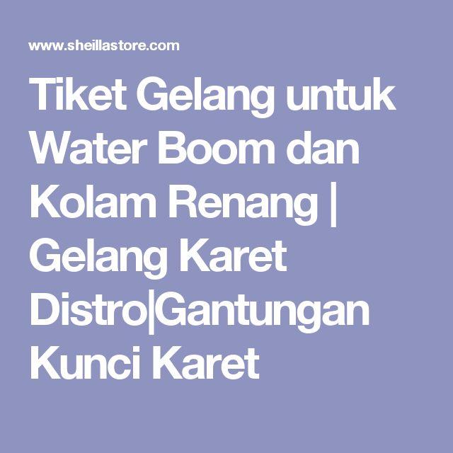 Tiket Gelang untuk Water Boom dan Kolam Renang   Gelang Karet Distro Gantungan Kunci Karet