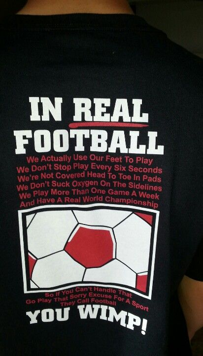 I have this shirt for all those people who claim football is harder than soccer