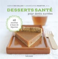 Desserts santé pour dents sucrées - Annik De Celles et Andréanne Martin