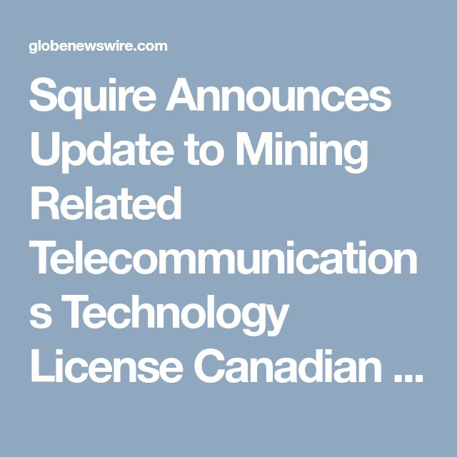 Squire Announces Update to Mining Related Telecommunications Technology License Canadian Stock Exchange:SQR.CN