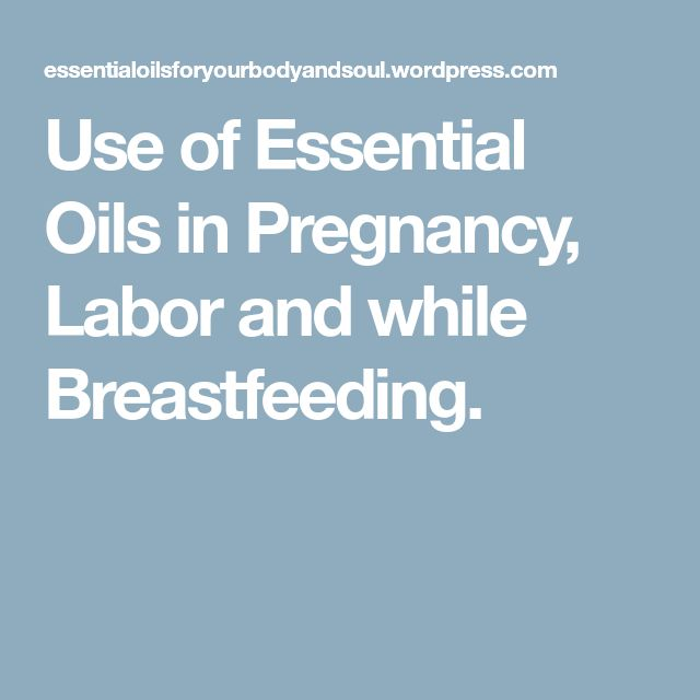 Use of Essential Oils in Pregnancy, Labor and while Breastfeeding.