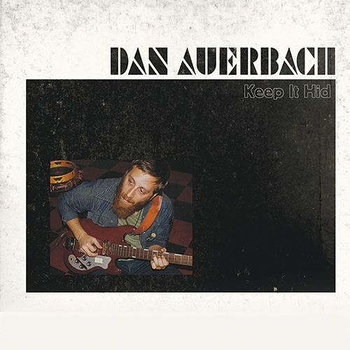 keep it hid • dan auerbach -- amazing solo album from lead singer of the black keys!