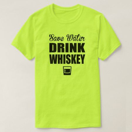 Save Water Drink Whiskey T-Shirt - tap, personalize, buy right now!