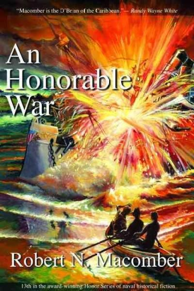 An Honorable War: The Spanish-American War Begins: A Novel of Captain Peter Wake, Office of Naval Intelligence, USN