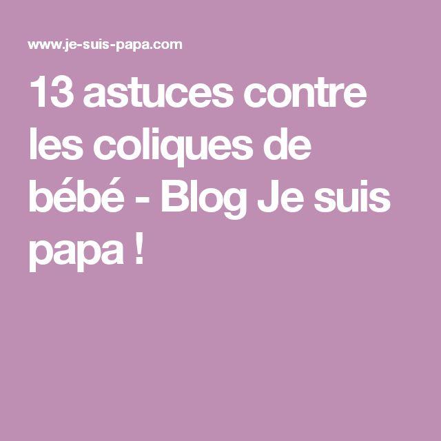 13 astuces contre les coliques de bébé - Blog Je suis papa !