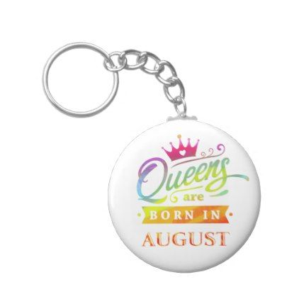 Queens are born in August Birthday Gift Keychain - watercolor gifts style unique ideas diy