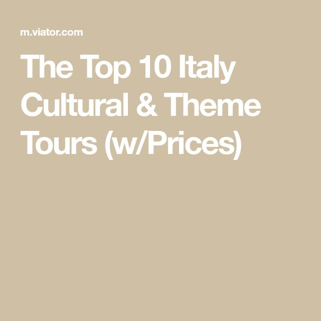 The Top 10 Italy Cultural & Theme Tours (w/Prices)
