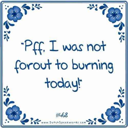 Pff, ik was vandaag niet vooruit te branden.