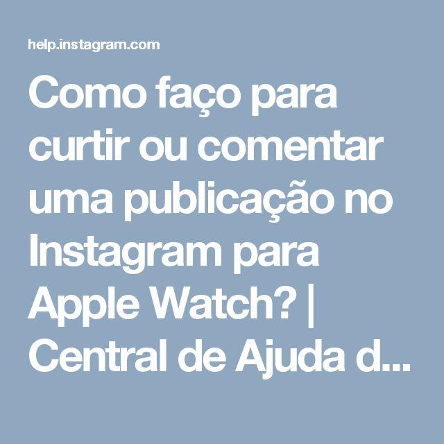 Como faço para curtir ou comentar uma publicação no Instagram para Apple Watch?   Central de Ajuda do Instagram