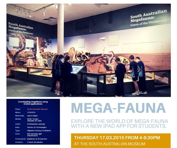 Are you looking to support student understanding of animal adaptation, biodiversity or proportional reasoning?  Come along to our teacher professional development night at the South Australian Museum and explore the world of Megafauna with a new iPad app for students. http://bit.ly/megafaunaMar15  When: Tuesday 17th March 2015 Time: 4pm-6:30pm   Where: SA Museum Foyer Cost $20 (drinks and nibbles provided) To book your place call 8207 7427