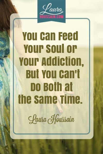 Inspirational quote: You can feed you soul and your addiction at the same time
