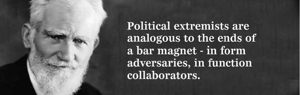 'Political extremists are analogous to the ends of a bar magnet...' - George Bernard Shaw [600x191]