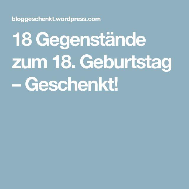 18 Gegenstände Zum 18. Geburtstag U2013 Geschenkt!