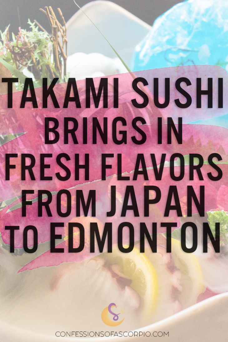 Takami Sushi brings fresh flavors from Japan to Edmonton - Confessions of a Scorpio