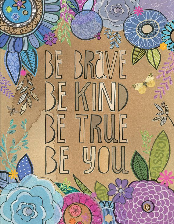 "Inspiration Quote ""be brave be kind be true be you"" --"
