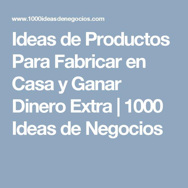 Ideas de Productos Para Fabricar en Casa y Ganar Dinero Extra   1000 Ideas de Negocios