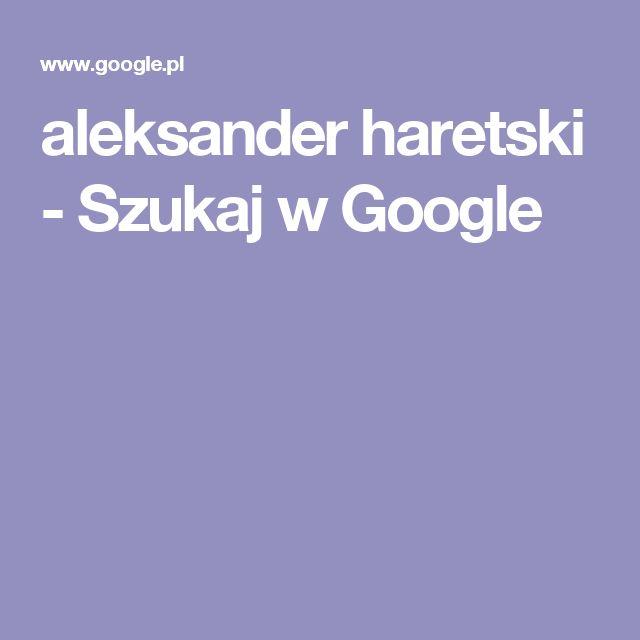 aleksander haretski - Szukaj w Google