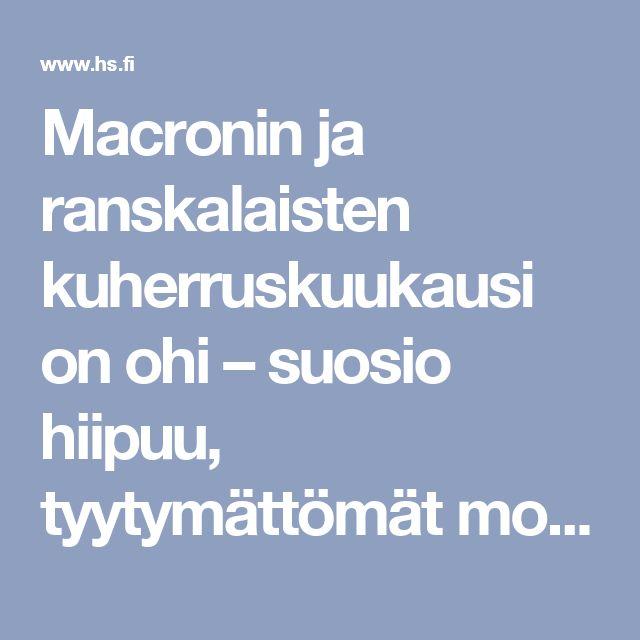 Macronin ja ranskalaisten kuherruskuukausi on ohi – suosio hiipuu, tyytymättömät moittivat kivikasvoiseksi muuttunutta presidenttiä ylimieliseksi ja itsevaltaiseksi - Ulkomaat - Helsingin Sanomat