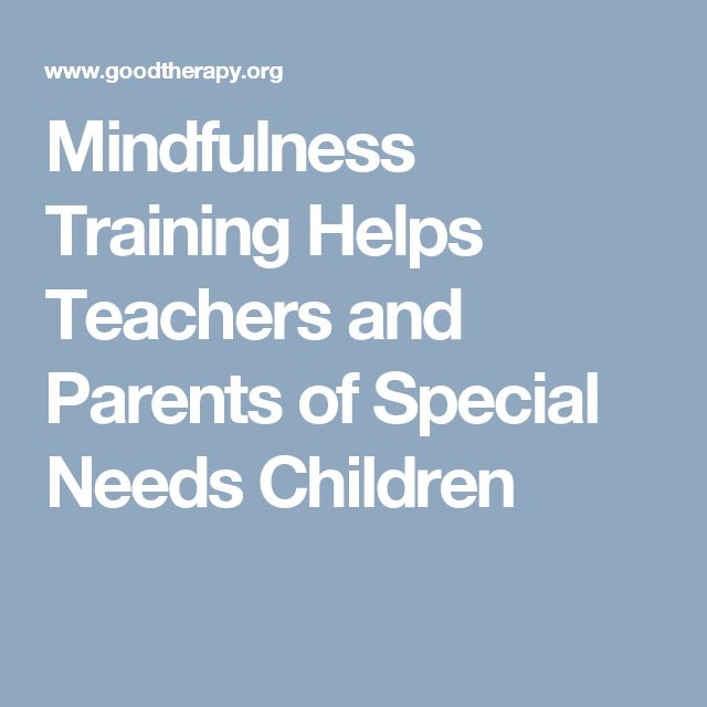 Mindfulness Training Helps Teachers and Parents of Special Needs Children