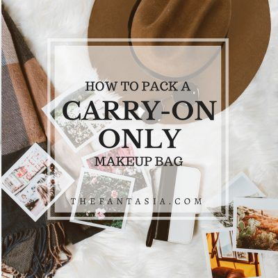 How to Pack a Carry On Makeup Bag.