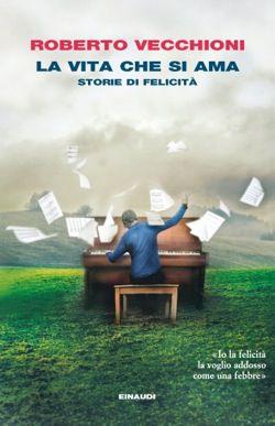 Roberto Vecchioni, La vita che si ama, I coralli, DISPONIBILE ANCHE IN E-BOOK