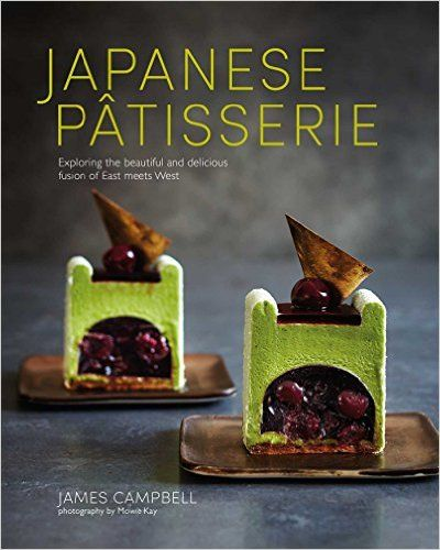 Japanese Patisserie: Exploring the beautiful and delicious fusion of East meets West: James Campbell: (april)