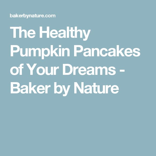 The Healthy Pumpkin Pancakes of Your Dreams - Baker by Nature